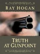 Truth at Gunpoint