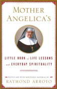 Mother Angelica's Little Book of Life Lessons and Everyday Spirituality [Large Print]