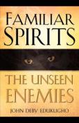 Familiar Spirits The Unseen Enemies