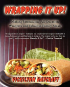 Wrapping it Up! Making Sensational All Occasion Wrappers and Fabulous Family Meals