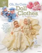 Oh, So Cute Doll Clothes (Annie's Attic