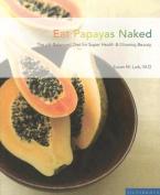 Eat Papayas Naked
