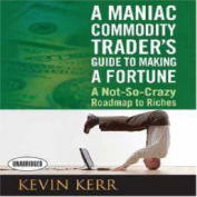 A Maniac Commodity Trader's Guide to Making a Fortune [Audio]