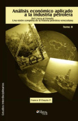 Analisis Economico Aplicado a La Industria Petrolera. Tomo II