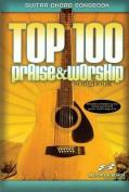 Top 100 Praise & Worship Guitar Songbook  : Guitar Chord Songbook