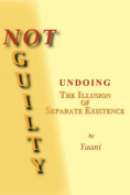 Not Guilty - Undoing the Illusion of Separate Existence