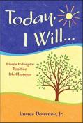 Today, I Will...