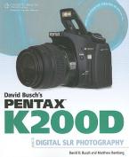 David Busch's Pentax K200d Guide to Digital SLR Photography