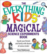 """The """"Everything"""" Kids' Magical Science Experiments Book"""