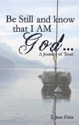 Be Still and Know That I Am God...