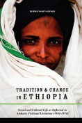Tradition & Change in Ethiopia  : Social and Cultural Life as Reflected in Amharic Fictional Literature