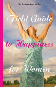 Field Guide to Happiness for Women