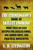 Curmudgeon's Book of Skillet Cooking
