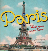 Paris: Wish You Were Here!