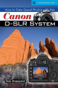 How to Take Great Photos with the Canon D-SLR System