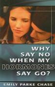 Why Say No When My Hormones Say Go?