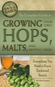 The Complete Guide to Growing Your Own Hops, Malts, and Brewing Herbs