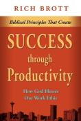 Biblical Principles That Create Success Through Productivity