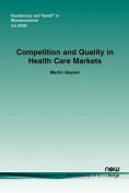 Competition and Quality in Health Care Markets (Foundations and Trends