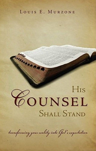 His Counsel Shall Stand: Transforming Your Reality Into God's Expectation by Lou