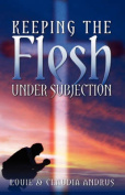 Keeping the Flesh Under Subjection