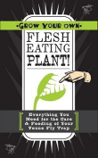 Grow Your Own Flesh Eating Plants! [With Seeds, Seed Starter, Mini-Terrarium, Growing Pot and Paperback Book]