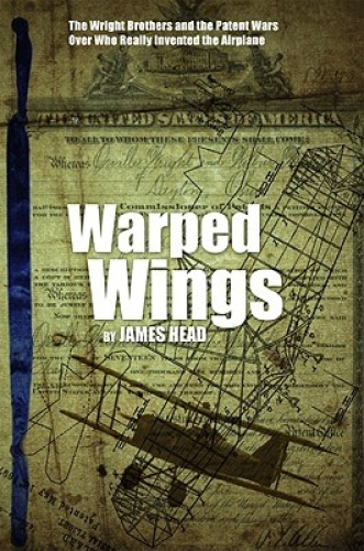 Warped Wings: The Wright Brothers and the Patent Wars Over Who Really Invented t