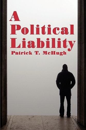 A Political Liability by Patrick T. McHugh.