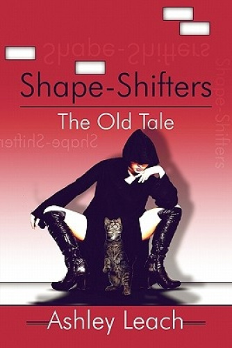 Shape-Shifters: The Old Tale by Ashley Leach.