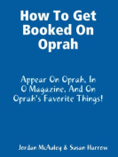 How to Get Booked on Oprah, in O Magazine, and on Oprah's Favorite Things