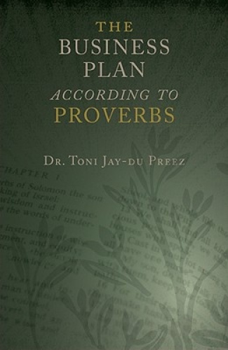 The Business Plan According to Proverbs by Toni Jay-Du Preez.