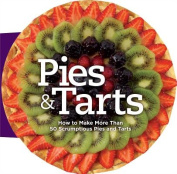 Pies & Tarts  : How to Make More Than 60 Scrumptious Pies and Tarts