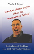 How Can I Raise Eagles When I Am Just Another Turkey?