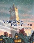 A Kingdom Far and Clear