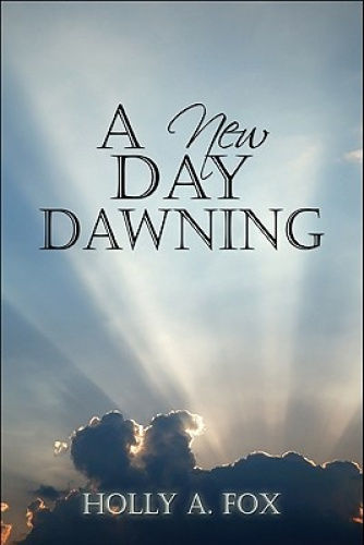 A New Day Dawning by Holly A. Fox.