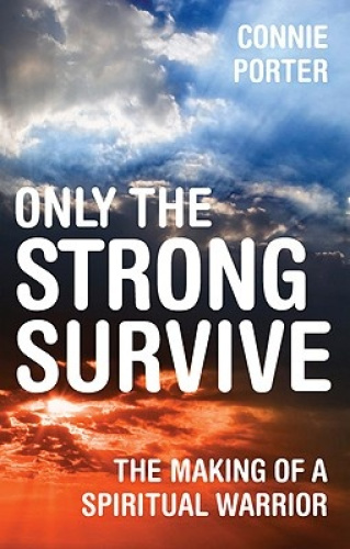 Only the Strong Survive: The Making of a Spiritual Warrior by Connie Porter.