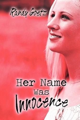 Her Name Was Innocence by Randy Goetz.