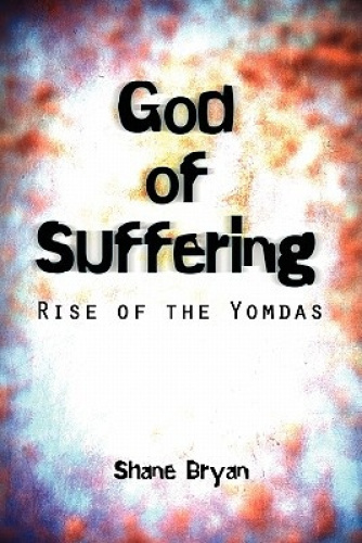 God of Suffering: Rise of the Yomdas by Shane Bryan.