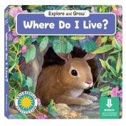 Where Do I Live? (Explore 7 Grow) [Board book]