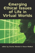 Emerging Ethical Issues of Life in Virtual Worlds