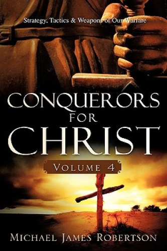 Conquerors for Christ, Volume 4 by Michael James Robertson.