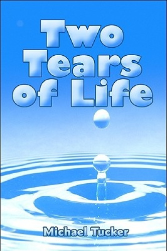 Two Tears of Life by Michael Tucker.
