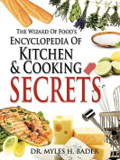The Wizard Of Food's Encyclopedia Of Kitchen & Cooking Secrets