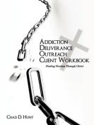 Addiction Deliverance Outreach Client Workbook