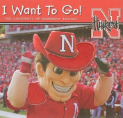 I Want to Go! the University of Nebraska