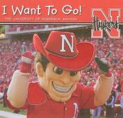 I Want to Go! the University of Nebraska