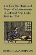 The Law Merchant and Negotiable Instruments in Colonial New York, 1664 to 1730