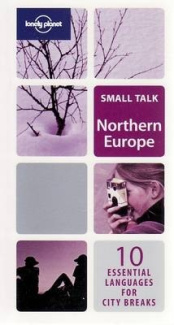 Northern Europe: 10 Essential Languages for City Breaks (Lonely Planet Small Talk Series)