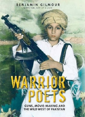 Warrior Poets: Guns, Movie-making and the Wild West of Pakistan