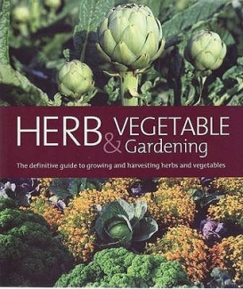 Herb and Vegetable Gardening: The Definitive Guide to Growing and Harvesting Herbs and Vegetables